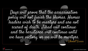 Ahmed Yassin quote : Days will prove that ...