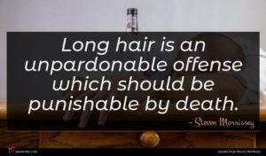 Steven Morrissey quote : Long hair is an ...