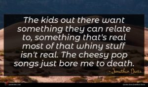 Jonathan Davis quote : The kids out there ...