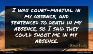 Thomas Hardy quote : I was court-martial in ...
