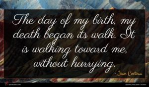 Jean Cocteau quote : The day of my ...