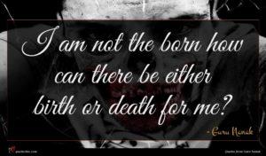 Guru Nanak quote : I am not the ...