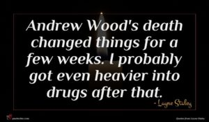 Layne Staley quote : Andrew Wood's death changed ...