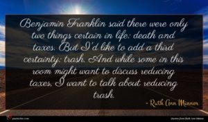 Ruth Ann Minner quote : Benjamin Franklin said there ...