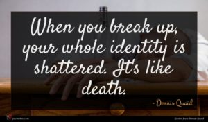 Dennis Quaid quote : When you break up ...