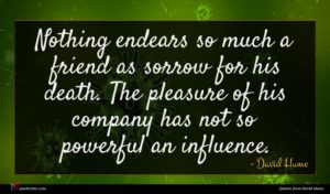 David Hume quote : Nothing endears so much ...