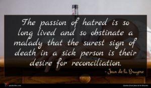 Jean de la Bruyere quote : The passion of hatred ...