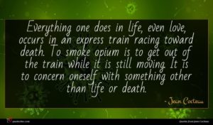 Jean Cocteau quote : Everything one does in ...