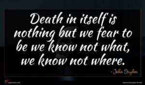 John Dryden quote : Death in itself is ...