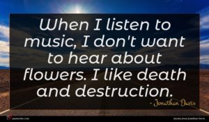 Jonathan Davis quote : When I listen to ...