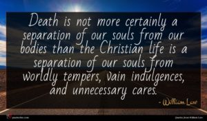 William Law quote : Death is not more ...