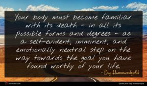 Dag Hammarskjold quote : Your body must become ...
