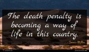 Dennis Miller quote : The death penalty is ...