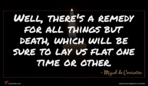 Miguel de Cervantes quote : Well there's a remedy ...