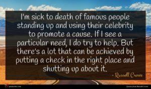 Russell Crowe quote : I'm sick to death ...
