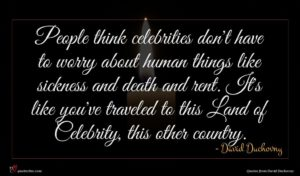 David Duchovny quote : People think celebrities don't ...