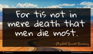 Elizabeth Barrett Browning quote : For tis not in ...