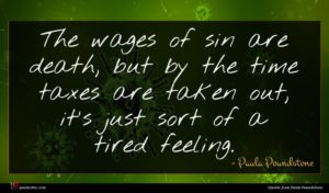 Paula Poundstone quote : The wages of sin ...