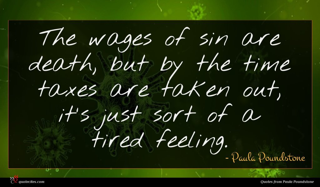 The wages of sin are death, but by the time taxes are taken out, it's just sort of a tired feeling.