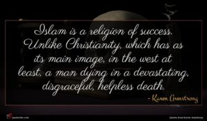 Karen Armstrong quote : Islam is a religion ...