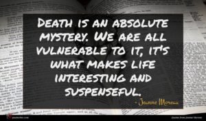 Jeanne Moreau quote : Death is an absolute ...