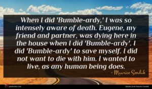 Maurice Sendak quote : When I did 'Bumble-ardy ...