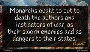 Elizabeth I quote : Monarchs ought to put ...