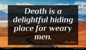 Herodotus quote : Death is a delightful ...