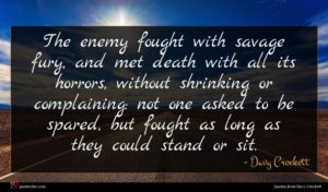 Davy Crockett quote : The enemy fought with ...