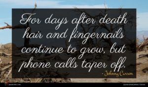 Johnny Carson quote : For days after death ...