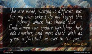 Robert Falcon Scott quote : We are weak writing ...