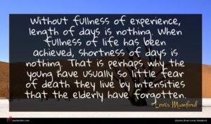 Lewis Mumford quote : Without fullness of experience ...