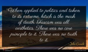 John Cusack quote : When applied to politics ...