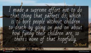 Jo Brand quote : I made a supreme ...
