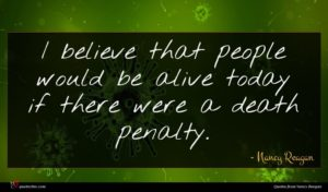 Nancy Reagan quote : I believe that people ...