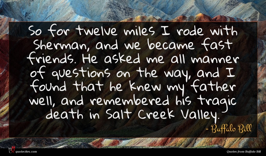 So for twelve miles I rode with Sherman, and we became fast friends. He asked me all manner of questions on the way, and I found that he knew my father well, and remembered his tragic death in Salt Creek Valley.