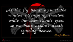 Douglas Horton quote : As the fly bangs ...