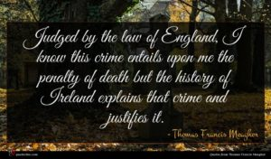 Thomas Francis Meagher quote : Judged by the law ...