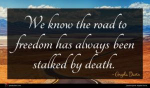 Angela Davis quote : We know the road ...