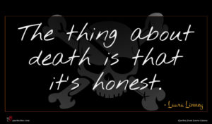 Laura Linney quote : The thing about death ...