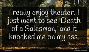 Jason Reitman quote : I really enjoy theater ...