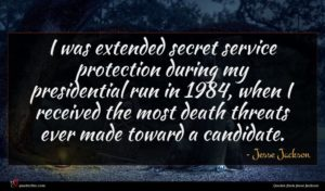 Jesse Jackson quote : I was extended secret ...