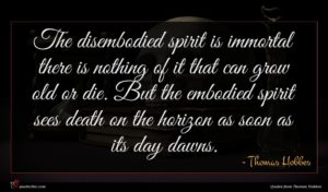 Thomas Hobbes quote : The disembodied spirit is ...