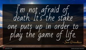 Jean Giraudoux quote : I'm not afraid of ...