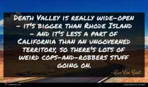 Gus Van Sant quote : Death Valley is really ...