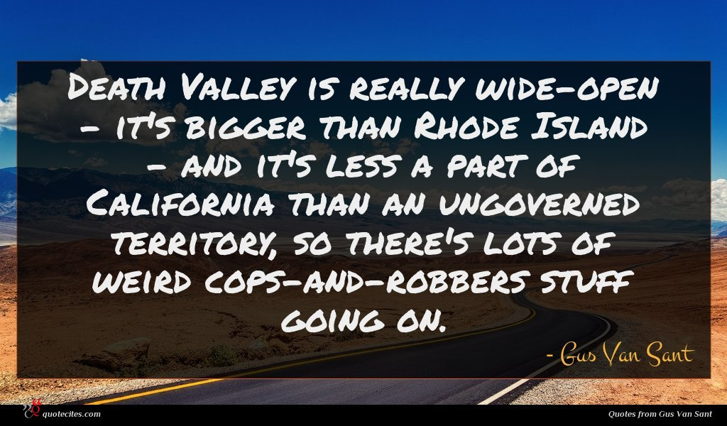 Death Valley is really wide-open - it's bigger than Rhode Island - and it's less a part of California than an ungoverned territory, so there's lots of weird cops-and-robbers stuff going on.