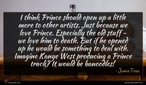 Jamie Foxx quote : I think Prince should ...
