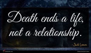 Jack Lemon quote : Death ends a life ...