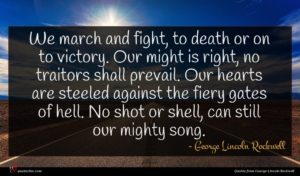 George Lincoln Rockwell quote : We march and fight ...