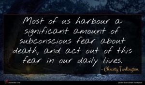Christy Turlington quote : Most of us harbour ...